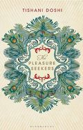 The Pleasure Seekers, Tishani Doshi